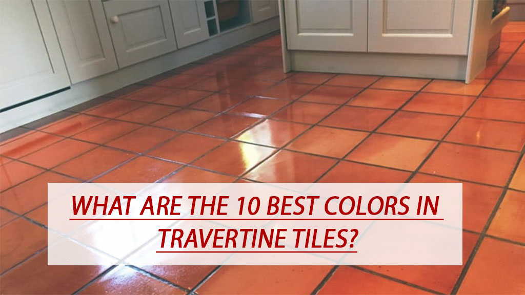 What are the 10 best colors in travertine tiles?