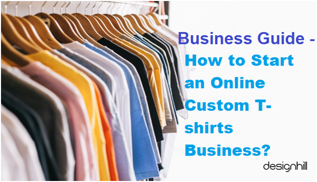 Business Guide- How to Start an Online Custom T-shirts Business?